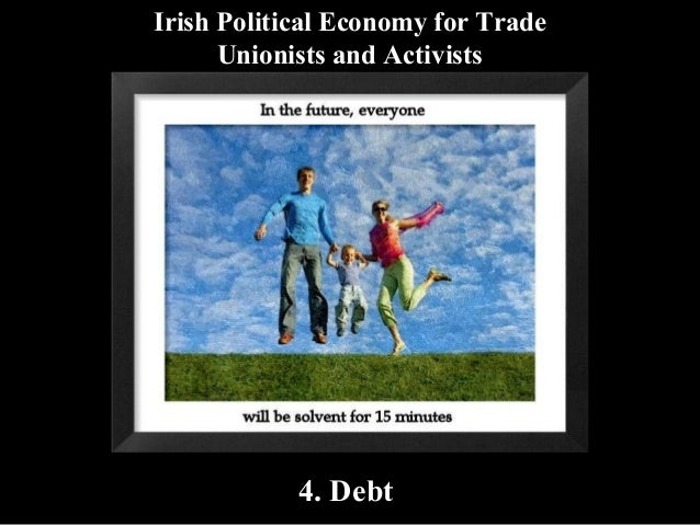 Irish Political Economy for Trade Unionists and Activists  4. Debt