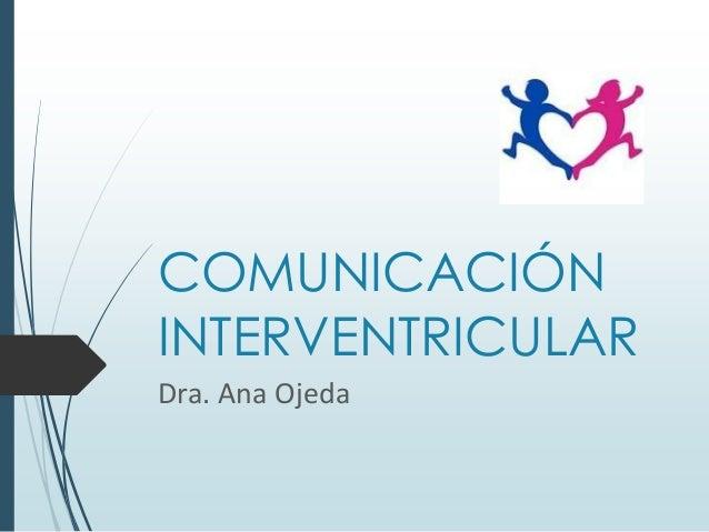 COMUNICACIÓN INTERVENTRICULAR Dra. Ana Ojeda