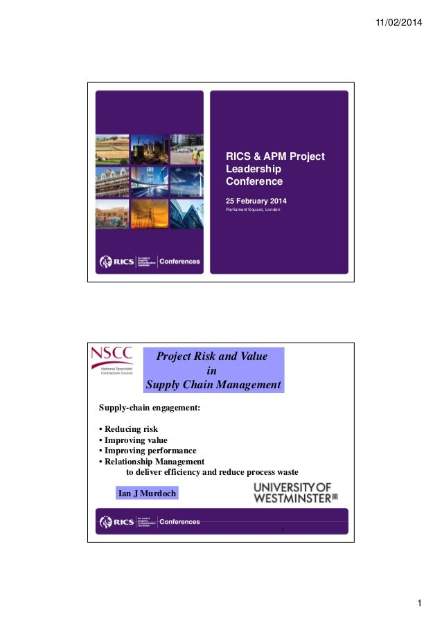 11/02/2014  RICS & APM Project Leadership Conference 25 February 2014 Parliament Square, London  Project Risk and Value in...