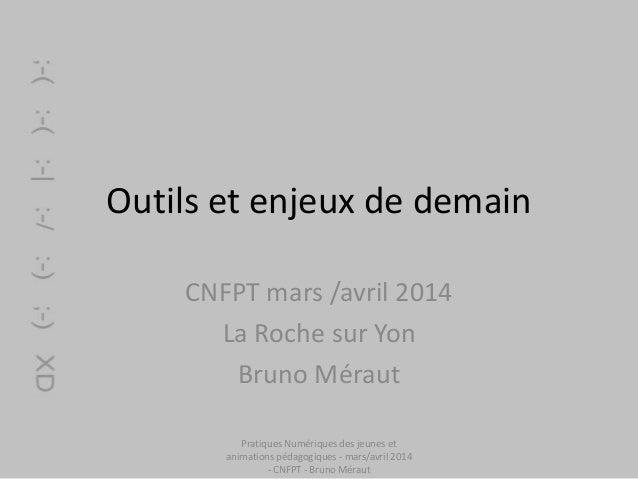 Outils et enjeux de demain CNFPT mars /avril 2014 La Roche sur Yon Bruno Méraut Pratiques Numériques des jeunes et animati...