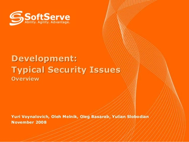 Development: Typical Security Issues Overview  Yuri Voynalovich, Oleh Melnik, Oleg Basarab, Yulian Slobodian November 2008