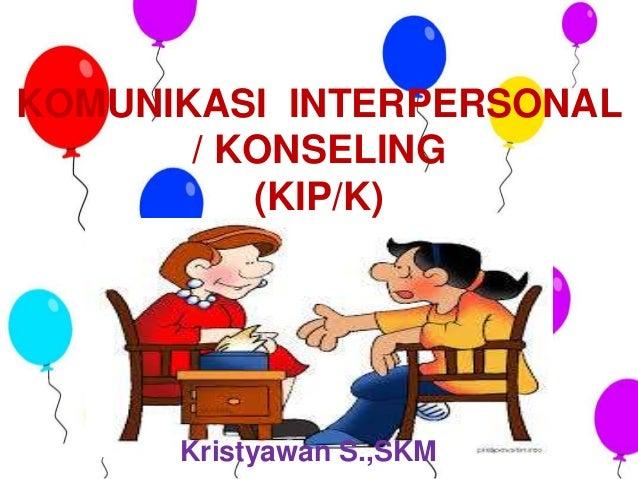 KOMUNIKASI INTERPERSONAL / KONSELING (KIP/K) Kristyawan S.,SKM