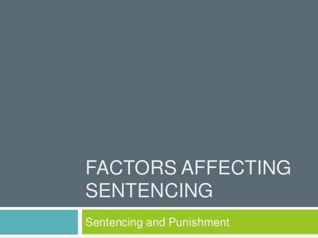 FACTORS AFFECTING SENTENCING Sentencing and Punishment