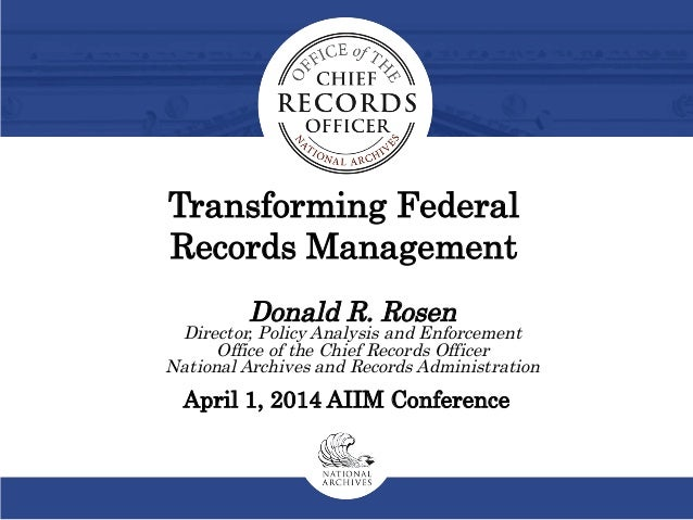 Donald R. Rosen Director, Policy Analysis and Enforcement Office of the Chief Records Officer National Archives and Record...