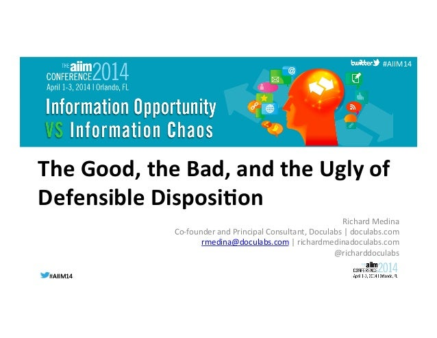 #AIIM14  #AIIM14   #AIIM14   The  Good,  the  Bad,  and  the  Ugly  of   Defensible  Disposi7on  ...