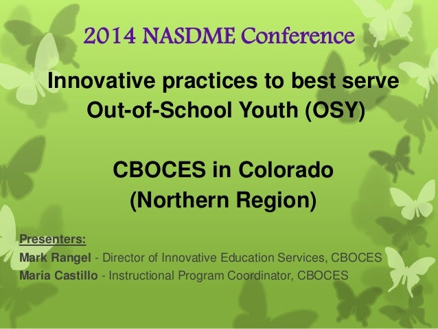 2014 NASDME Conference Innovative practices to best serve Out-of-School Youth (OSY) CBOCES in Colorado (Northern Region) P...