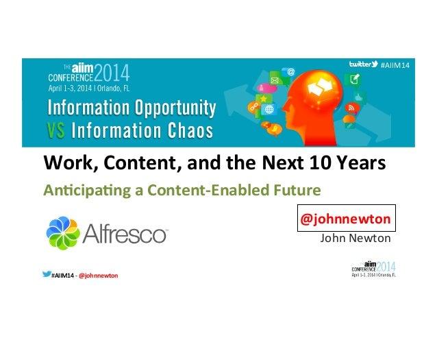 #AIIM14  -‐  @johnnewton  #AIIM14   #AIIM14   Work,  Content,  and  the  Next  10  Years      ...
