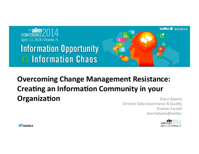 #AIIM14	   #AIIM14	    #AIIM14	    Overcoming	   Change	   Management	   Resistance:	   	    Crea4ng	   an	   Informa4on	 ...