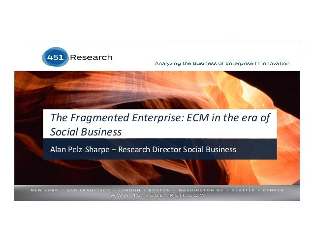 The Fragmented Enterprise: ECM in the Era of Social Business.