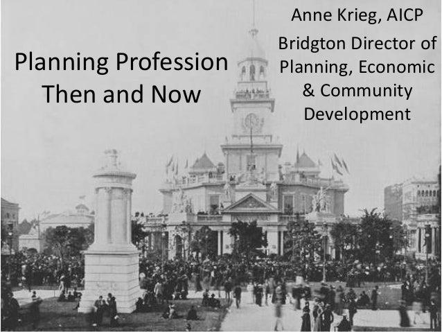 Planning Profession Then and Now Anne Krieg, AICP Bridgton Director of Planning, Economic & Community Development