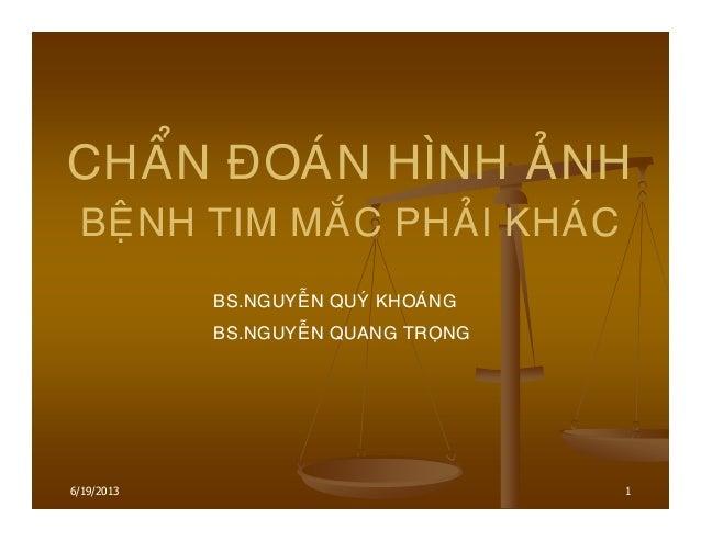 6/19/2013 1 CHAÅN ÑOAÙN HÌNH AÛNH BEÄNH TIM MAÉC PHAÛI KHAÙC BS.NGUYEÃN QUYÙ KHOAÙNG BS.NGUYEÃN QUANG TROÏNG