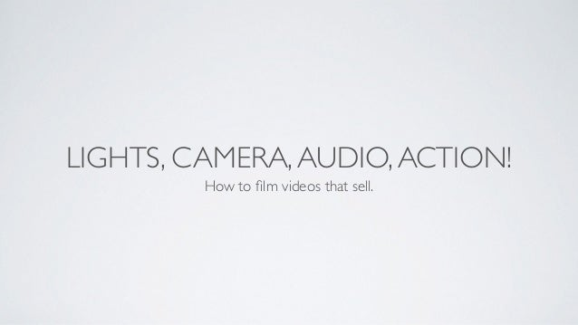 LIGHTS, CAMERA,AUDIO,ACTION! How to film videos that sell.