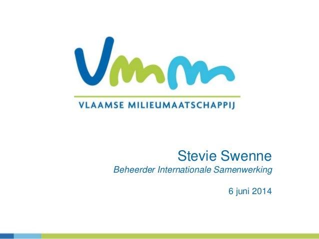 Stevie Swenne Beheerder Internationale Samenwerking 6 juni 2014