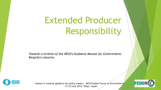 Extended Producer Responsibility Session 4: towards guidance for policy makers – OECD Global Forum on Environment 17-19 Ju...