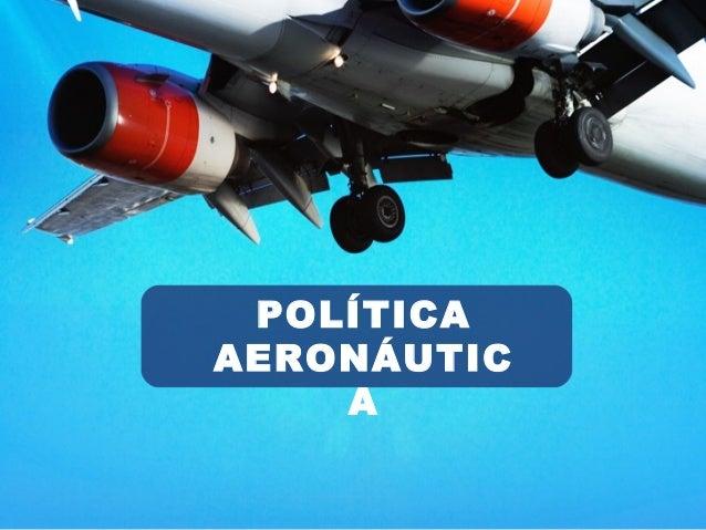 POLÍTICA AERONÁUTIC A
