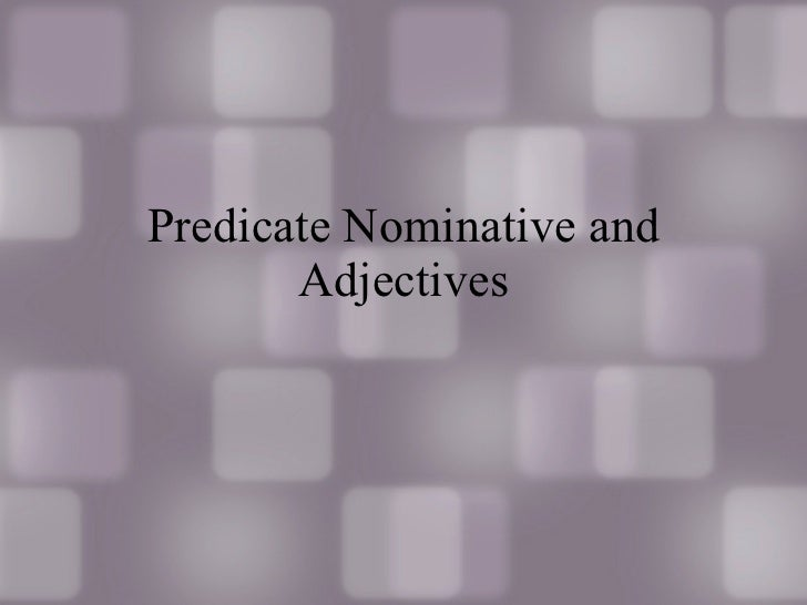 Predicate Nominative and Adjectives