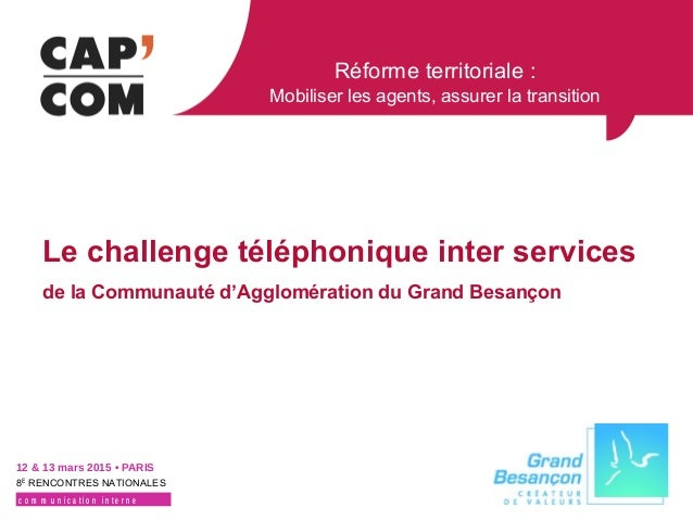 Réforme territoriale : Mobiliser les agents, assurer la transition 12 & 13 mars 2015 • PARIS 8E RENCONTRES NATIONALES c o ...
