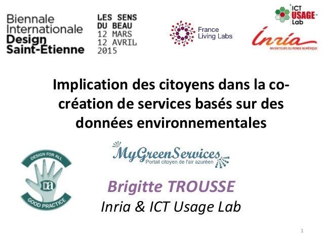 Implication des citoyens dans la co- création de services basés sur des données environnementales Brigitte TROUSSE Inria &...