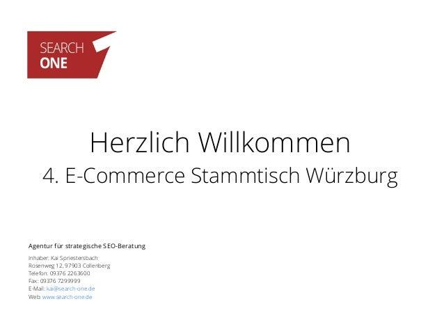 Herzlich Willkommen 4. E-Commerce Stammtisch Würzburg Agentur für strategische SEO-Beratung Inhaber: Kai Spriestersbach Ro...
