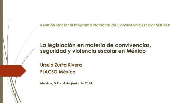 Reunión Nacional Programa Nacional de Convivencia Escolar SEB-SEP La legislación en materia de convivencias, seguridad y v...