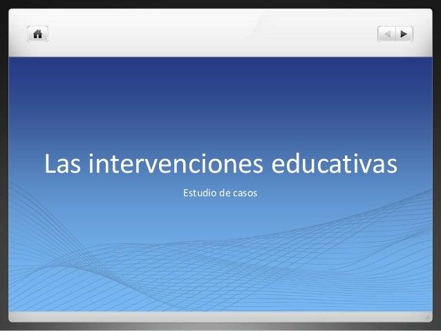 Las intervenciones educativas Estudio de casos