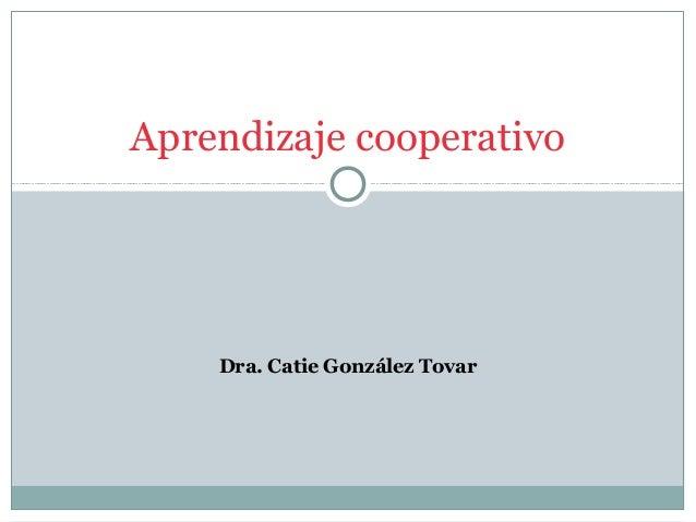 Dra. Catie González Tovar Aprendizaje cooperativo