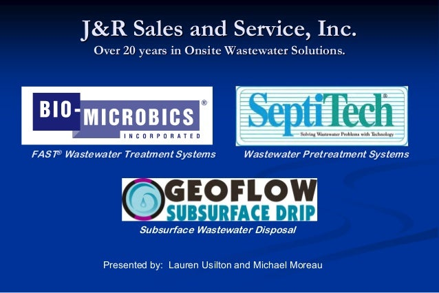 J&R Sales and Service, Inc. Over 20 years in Onsite Wastewater Solutions. Subsurface Wastewater Disposal Presented by: Lau...