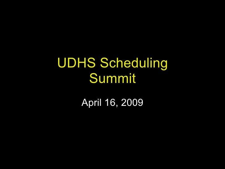 UDHS Scheduling Summit April 16, 2009