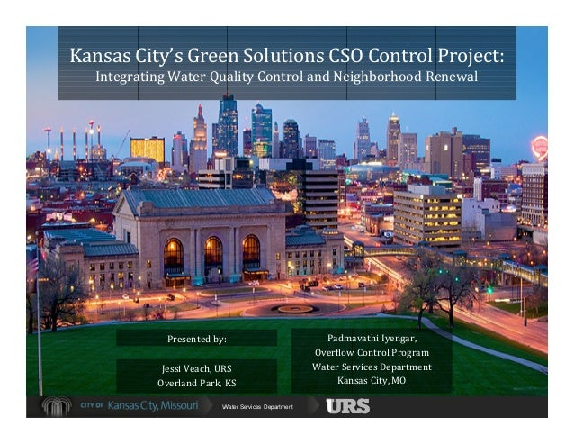 Water Services DepartmentJessi Veach, URSOverland Park, KSKansas City's Green Solutions CSO Control Project:Integrating Wa...