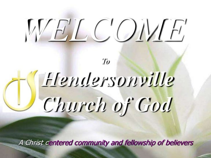 WELCOME<br />ToHendersonville Church of GodA Christ centered community and fellowship of believers<br />