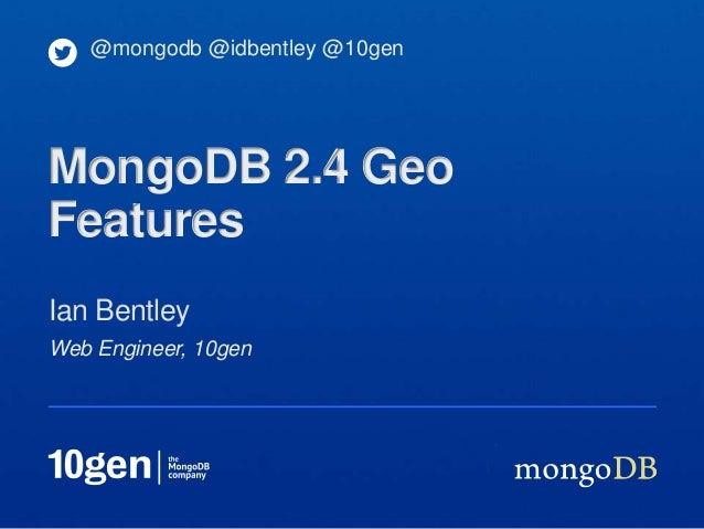 Webinar: MongoDB 2.4 Feature Demo and Q&A on Geo Capabilities