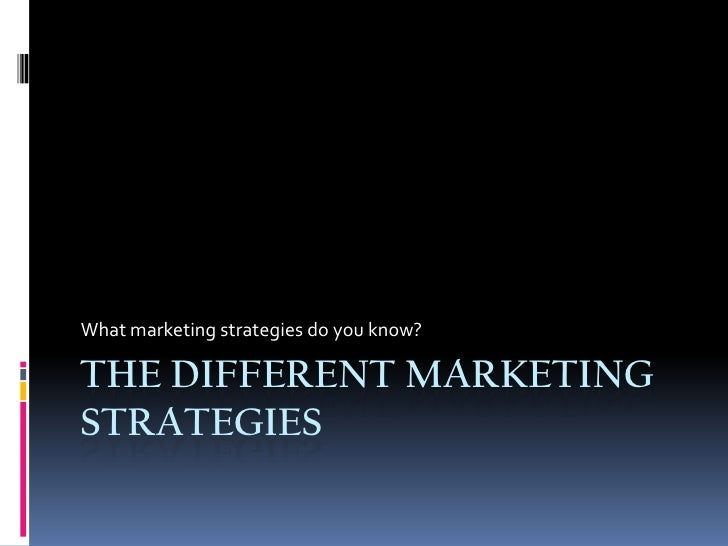What marketing strategies do you know?THE DIFFERENT MARKETINGSTRATEGIES