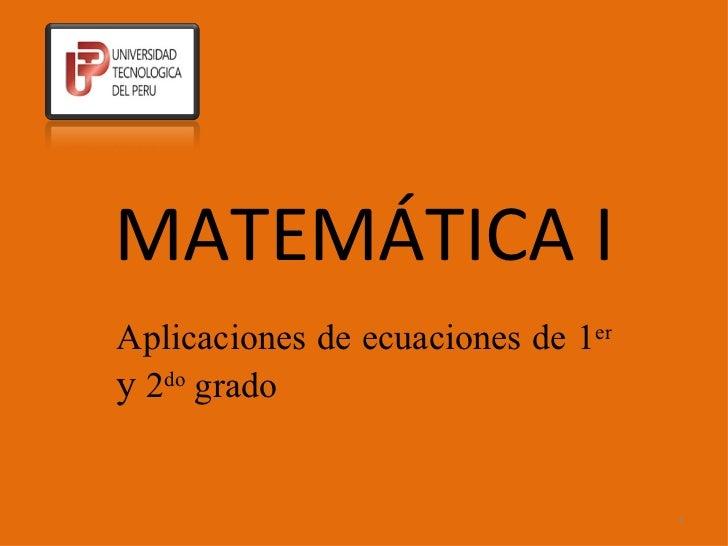 MATEMÁTICA I Aplicaciones de ecuaciones de 1 er   y  2 do  grado