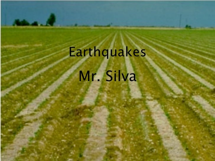 Earthquakes Mr. Silva
