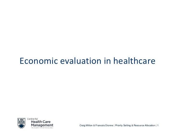 Economic evaluation in healthcare              Craig Mitton & Francois Dionne | Priority Setting & Resource Allocation | 1
