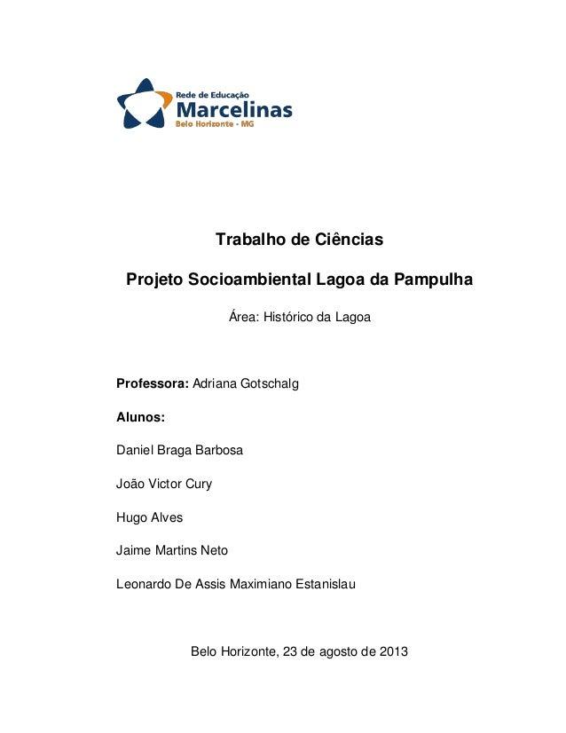Trabalho de Ciências Projeto Socioambiental Lagoa da Pampulha Área: Histórico da Lagoa  Professora: Adriana Gotschalg Alun...