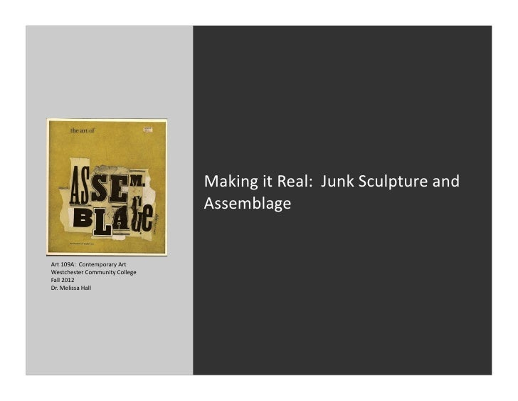 Making	  it	  Real:	  	  Junk	  Sculpture	  and	                                                Assemblage	  Art	  109A:	 ...