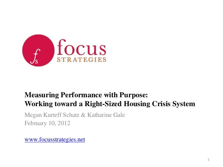 Measuring Performance with Purpose:Working toward a Right-Sized Housing Crisis SystemMegan Kurteff Schatz & Katharine Gale...
