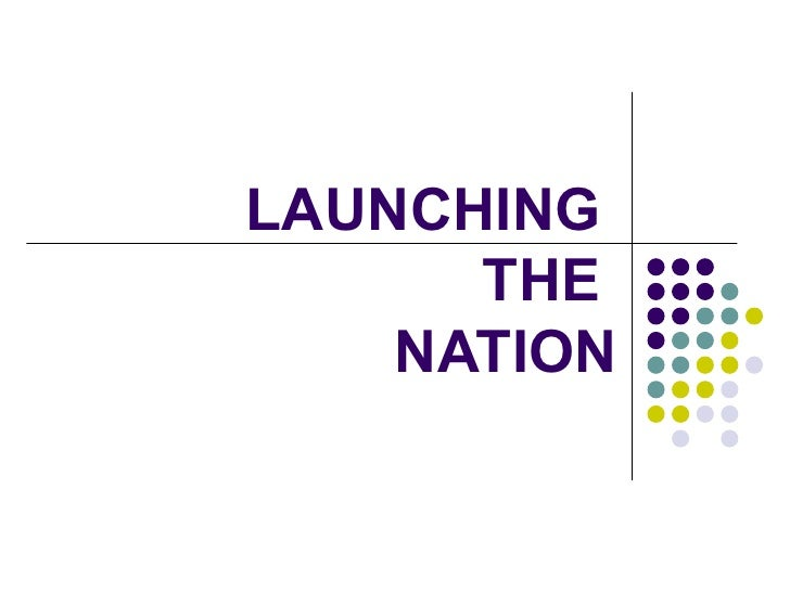 4.1 launching the new nation