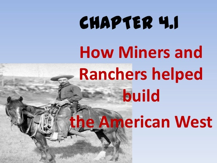 CHAPTER 4.1<br />How Miners and Ranchers helped build<br />the American West<br />