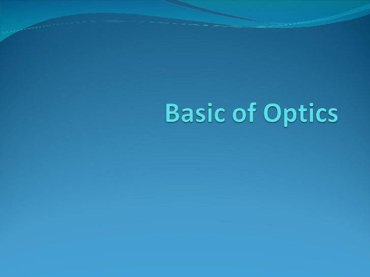 What is optics? Optics is the study of visible light and the ways in  which visible light interacts with the eye to produ...