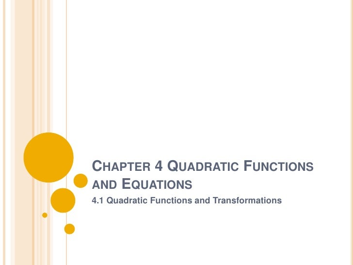 CHAPTER 4 QUADRATIC FUNCTIONSAND EQUATIONS4.1 Quadratic Functions and Transformations