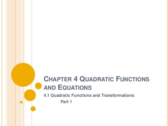 CHAPTER 4 QUADRATIC FUNCTIONSAND EQUATIONS4.1 Quadratic Functions and Transformations       Part 1