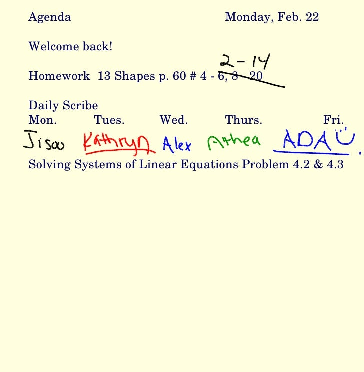 Agenda Monday, Feb. 22 Welcome back! Homework  13 Shapes p. 60 # 4 - 6, 8 - 20 Daily Scribe Mon. Tues. Wed. Thurs. Fri.  S...
