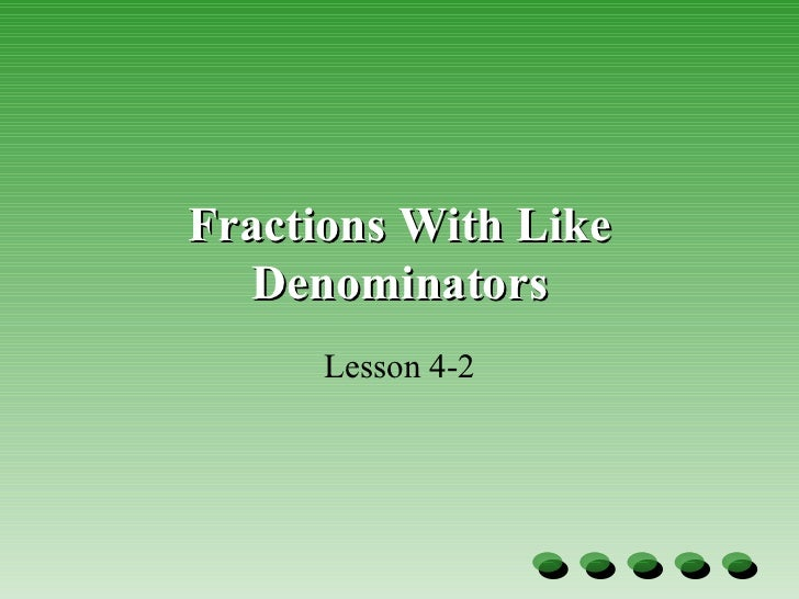 Fractions With Like Denominators Lesson 4-2