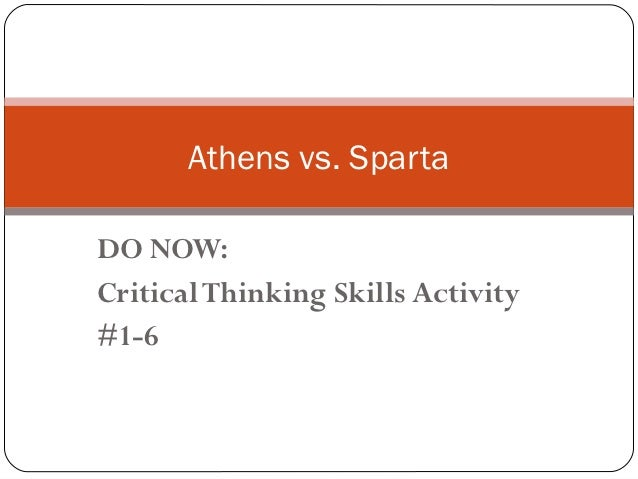 Athens vs. SpartaDO NOW:Critical Thinking Skills Activity#1-6