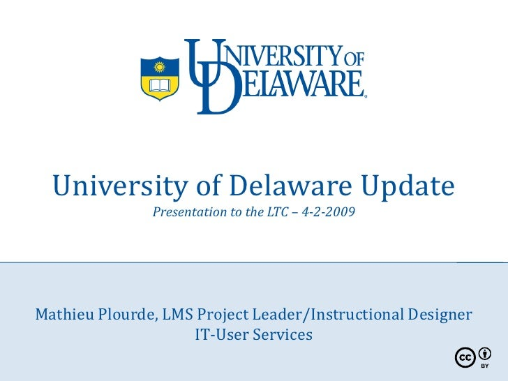 University of Delaware Update                Presentation to the LTC – 4-2-2009     Mathieu Plourde, LMS Project Leader/In...
