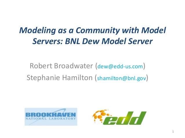 2014 PV Distribution System Modeling Workshop: Modeling as a Community with Model Servers: BNL Dew Model Server: Robert Broadwater, EDD
