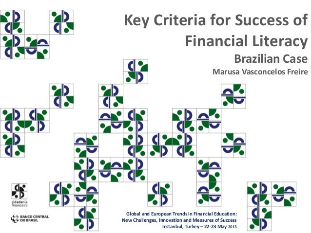 Key Criteria for Success of Financial Literacy Brazilian Case Marusa Vasconcelos Freire Global and European Trends in Fina...