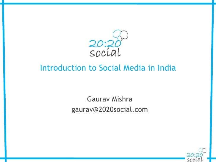 Introduction to Social Media in India<br />Gaurav Mishra<br />gaurav@2020social.com<br />